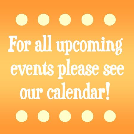 For all upcoming events please see our calendar!